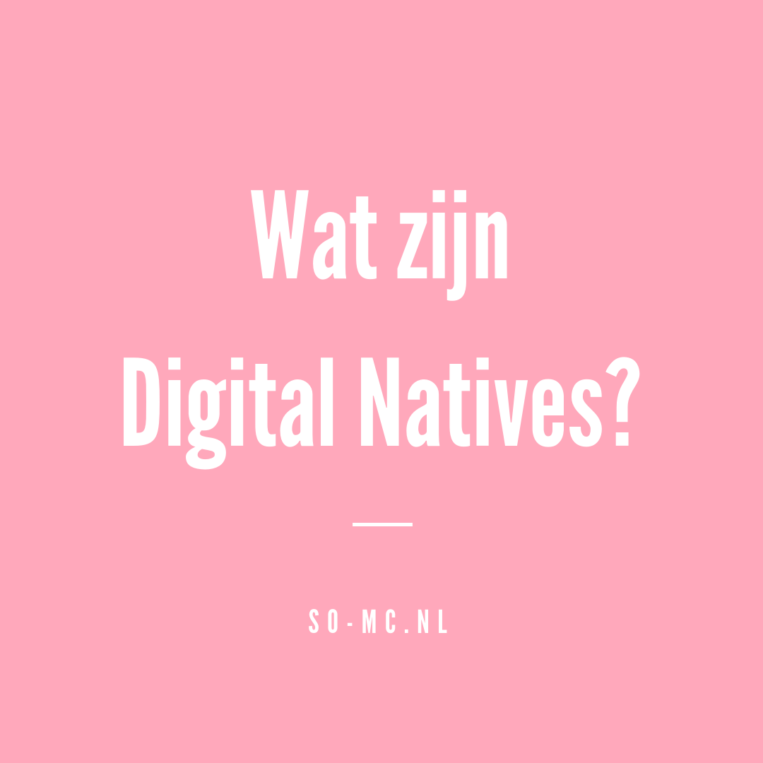 Wat zijn Digital Natives? So-MC