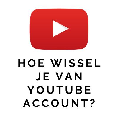 Hoe wissel je van YouTube account?